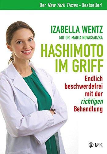 Hashimoto im Griff: Endlich beschwerdefrei mit der richtigen Behandlung. Warum Hashimoto-Symptome mehr sind als ein Hormonmangel und jede Unterfunktion individuell verschieden ist. - Medizinisches Haut-behandlung