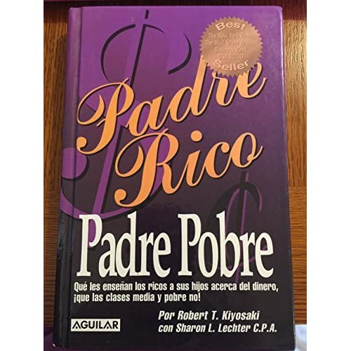 Padre Rico, Padre Pobre/ Rich Dad, Poor Dad (Padre Rico) (Spanish Edition) by Robert T. Kiyosaki (2004-06-30)