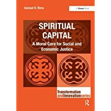 Spiritual Capital: A Moral Core for Social and Economic Justice (Transformation and Innovation) by Samuel D. Rima (2016-03-18)