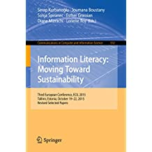 Information Literacy: Moving Toward Sustainability: Third European Conference, ECIL 2015, Tallinn, Estonia, October 19-22, 2015, Revised Selected Papers ... Science Book 552) (English Edition)