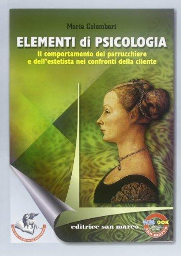 Elementi di psicologia. Il comportamento del parrucchiere e dell'estetista nei confronti della cliente. Per gli Ist. Professionali