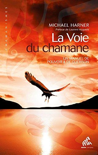 La Voie du chamane  Un manuel de pouvoir & de guérison par Michaël Harner