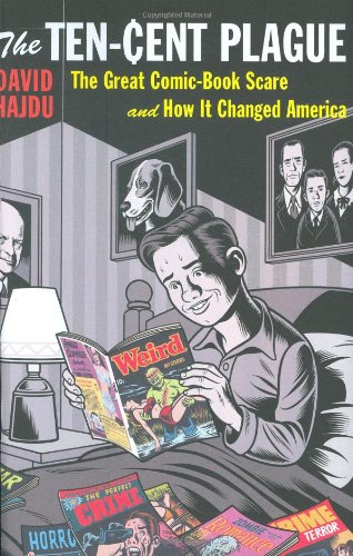 the-ten-cent-plague-the-great-comic-book-scare-and-how-it-changed-america