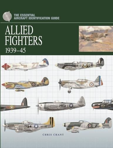 The Essential Aircraft Identification Guide: Allied Fighters 1939 - 45 (Essential ID Guides) por Chris Chant