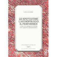Lo spettatore, l'antropologo, il performer. 10 schede infradisciplinari per «Teatro e antropologia»