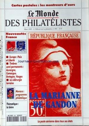 MONDE DES PHILATELISTES (LE) [No 494] du 01/03/1995 - CARTES POSTALES / LES MONTREURS D'OURS - LA MARIANNE DE GANDON - LA POSTE AERIENNE DANS TOUS SES ETATS - EUROPS / PAIX ET LIBERTE - TIMBRES SEMI-PERMANENTS / AUVERGNE - CAMARGUE - BRETAGNE ET VOSGES - LA SIDERURGIE LORRAINE - MONACO / PROGRAMME PHILATELIQUE - THEMATIQUE / LA BIERE