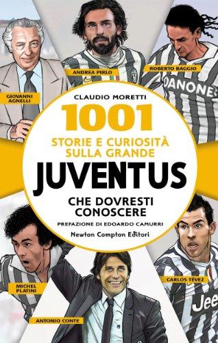 1001 storie e curiosità sulla grande juventus che dovresti conoscere (enewton saggistica)