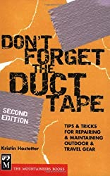 Don't Forget the Duct Tape: Tips and Tricks for Repairing and Maintaining Outdoor and Travel Gear (D: Written by Kristin Hostetter, 2007 Edition, (2nd edition) Publisher: Mountaineers Books [Paperback]