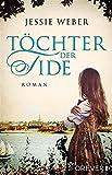 Töchter der Tide: Roman (Lianne 1) von Jessie Weber