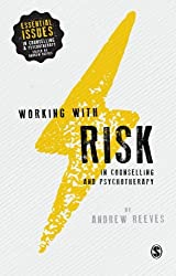 Working with Risk in Counselling and Psychotherapy (Essential Issues in Counselling and Psychotherapy - Andrew Reeves)