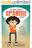 Spanish: Learn Basic Spanish Fast: Learn Beginner Spanish Phrases and Vocabulary in 7 Days! (English Edition)