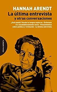 La última entrevista y otras conversaciones par Hannah Arendt