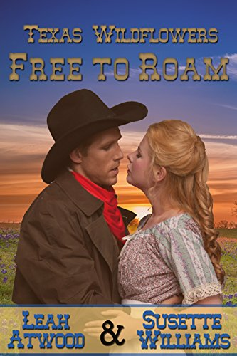 Free to Roam: A Historical Western Marriage of Convenience Novelette Series (Texas Wildflowers Book 5) (English Edition) -