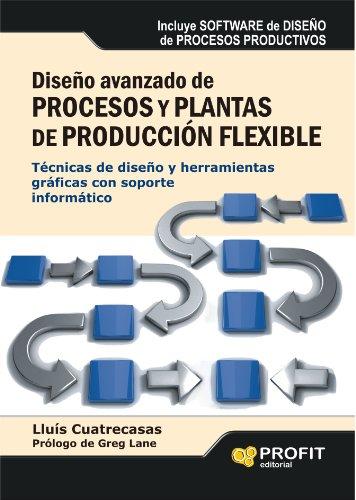 DISEÑO AVANZADO DE PROCESOS Y PLANTAS DE PRODUCCION FLEXIBLE: Técnicas de diseño y herramientas gráficas con soporte informático