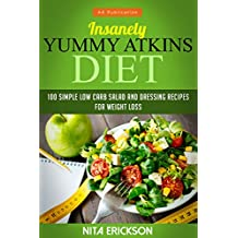 Insanely Yummy Atkins Diet: 100 simple low carb salad and dressing recipes for weight loss (Atkins diet series) (English Edition)