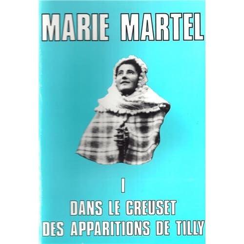 Marie Martel : Tome 1, Dans le creuset des apparitions de Tilly