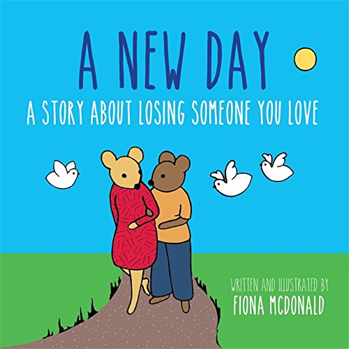 A New Day: A Story About Losing Someone You Love