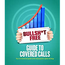Bullsh*t Free Guide to Covered Calls (English Edition)