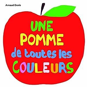 vignette de 'Une pomme de toutes les couleurs (Arnaud Denis)'