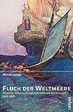 Fluch der Weltmeere: Piraterie, Völkerrecht und internationale Beziehungen 1500-1900 - Michael Kempe