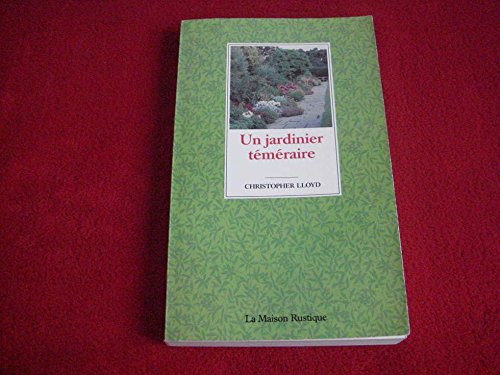 Un Jardinier téméraire par Christopher Lloyd