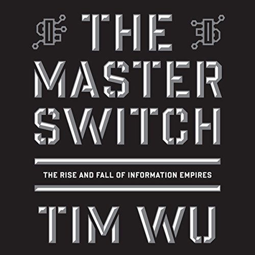 the master switch the rise and fall of information empires