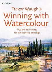 Trevor Waugh's Winning With Watercolour: Tips and Techniques For Atmospheric Paintings