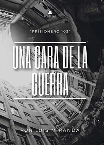 Una Cara de la Guerra (Biografía) por Luis Miranda Rodriguez
