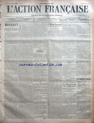 ACTION FRANCAISE (L') [No 303] du 30/10/1911 - BOSSUET PAR JULES LEMAITRE ECHOS PAR RIVAROL L'ACTION FRANCAISE DANS LES PROVINCES - A ARMENTIERES - A SAINT-ETIENNE - A BREST UN MAGISTRAT PREVARICATEUR ET ESCROC - L'ENQUETE OFFICIELLE A VILLEFRANCHE - LA FORFAITURE DE LA COUR DE CASSATION MISE EN CAUSE PAR MAURICE PUJO LES CARDINAUX FRANCAIS - L'EPISCOPAT DE MGR AMETTE - MGR DUBILLARD, LA DEMOCRATIE CHRETIENNE ET LE SILLON - UN PRELAT GENTILHOMME - MGR DE CABRIERES, LE RALLIEMENT, LES INVENTAIRE