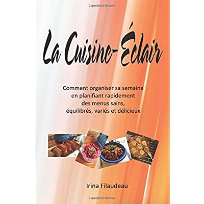 La Cuisine-Eclair: Comment organiser sa semaine en planifiant rapidement des menus sains, équilibrés, variés et délicieux