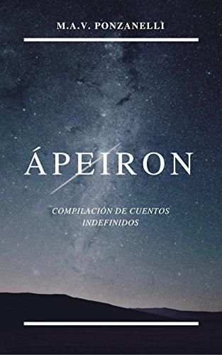 Ápeiron: Compilación de cuentos indefinidos por Miguel Vives Ponzanelli