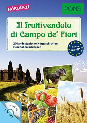 PONS Hörbuch Italienisch - Il fruttivendolo di Campo de' Fiori: 20 landestypische Hörgeschichten zum Italienischlernen (PONS Lektüre in Bildern)