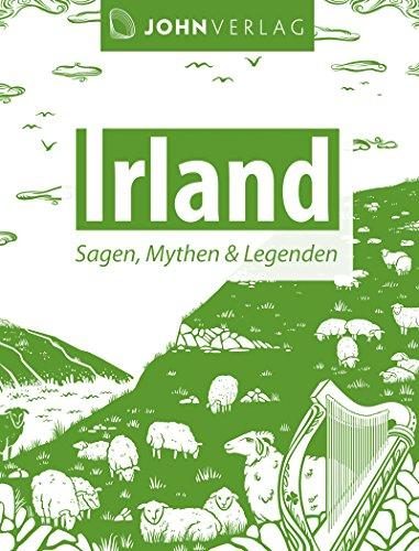 Irland: Sagen, Mythen und Legenden: Keltische Sagen und Mythen aus Irland (Ländersagen 6) von [Wolfmar, Patrick]