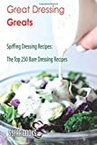 Great Dressing Greats: Spiffing Dressing Recipes, The Top 250 Bare Dressing Recipes