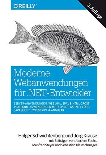Moderne Webanwendungen für .NET-Entwickler: Server-Anwendungen, Web APIs, SPAs & HTML-Cross-Platform-Anwendungen mit ASP.NET, ASP.NET Core, JavaScript, ... und Sebastian Kleinschmager (Animals) -