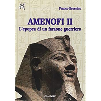 Amenofi Ii. L'epopea Di Un Faraone Guerriero. Ediz. Illustrata