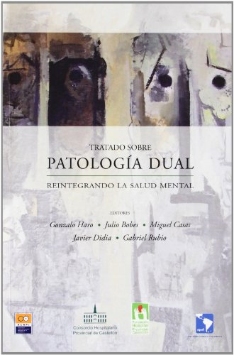 Tratado Sobre Patologia Dual - Reintegrando La Salud Mental por Gonzalo (ed.) Haro