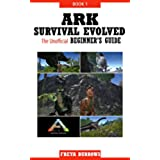 ARK Survival Evolved The Unofficial Beginner's Guide Book 1 (English Edition)