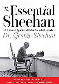 The Essential Sheehan: A Lifetime of Running Wisdom from the Legendary Dr. George Sheehan de [George Sheehan]