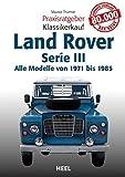 Land Rover: Alle Modelle von 1971 bis 1985 Serie III