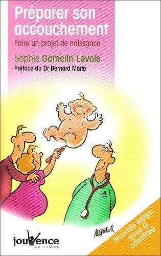 Préparer son accouchement : Faire un projet de naissance par Sophie Gamelin-Lavois