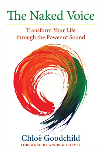 The Naked Voice: Transform Your Life through the Power of ...