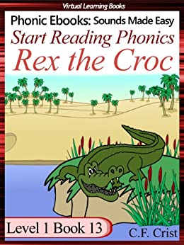 Start Reading Phonics 1.13 (Rex the croc) (Childrens Learning To Read Activity Book) (Phonic Ebooks: Kids Learn To Read (Childrens First Readers Level 1) Sight Words) by [Crist, C.F.]