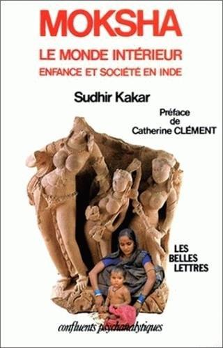 Moksha.: Le monde intérieur, étude psychanalytique sur l'enfance et la société en Inde.