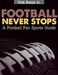 Football Never Stops: A Football Fan Sports Guide (English Edition)