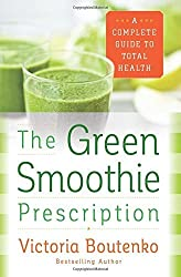 The Green Smoothie Prescription: A Complete Guide to Total Health by Victoria Boutenko (2016-06-02)