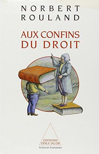 AUX CONFINS DU DROIT. Anthropologie juridique de la modernité par Norbert Rouland