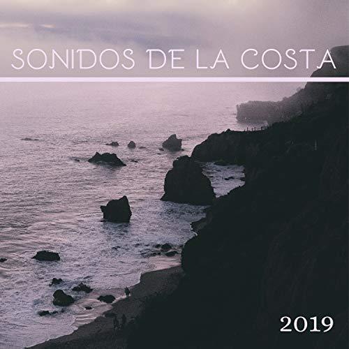 Sonidos de la Costa 2019 - La Mejor Música Relajarse, Practicar la Meditación y el Yoga con Ambiente de Mar y Playa