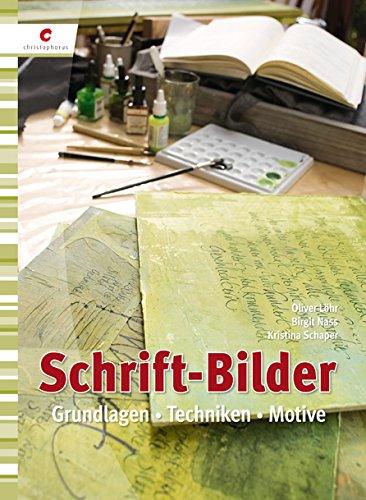 Schrift-bilder (Schrift-Bilder: Grundlagen, Techniken, Motive)