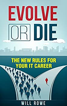 Evolve or Die: The New Rules for Your IT Career by [Rowe, Will]